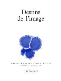 Nouvelle revue de psychanalyse. n° 44, Destins de l'image