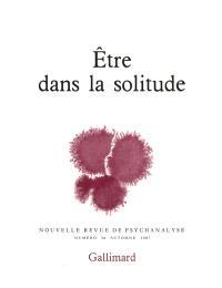 Nouvelle revue de psychanalyse. n° 36, Etre dans la solitude