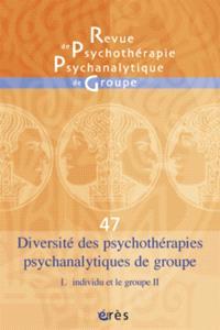 Revue de psychothérapie psychanalytique de groupe. n° 47, Diversité des psychothérapies psychanalytiques de groupe : l'individu et le groupe, 2e partie