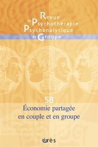Revue de psychothérapie psychanalytique de groupe. n° 58, Economie psychique en couple et en groupe