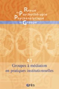 Revue de psychothérapie psychanalytique de groupe. n° 41, Groupes à médiation en pratiques institutionnelles