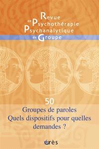 Revue de psychothérapie psychanalytique de groupe. n° 50, Groupes de paroles, quels dispositifs pour quelles demandes ?