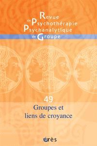 Revue de psychothérapie psychanalytique de groupe. n° 49, Groupes et liens de croyance