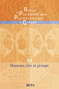 Revue de psychothérapie psychanalytique de groupe. n° 44, Humour, rire et groupe
