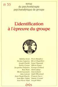 Revue de psychothérapie psychanalytique de groupe. n° 35, L'identification à l'épreuve du groupe