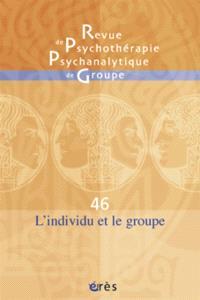 Revue de psychothérapie psychanalytique de groupe. n° 46, L'individu et le groupe