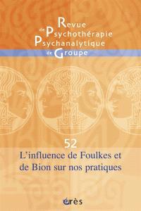 Revue de psychothérapie psychanalytique de groupe. n° 52, L'influence de Foulkes et de Bion sur nos pratiques