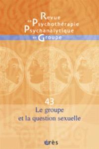 Revue de psychothérapie psychanalytique de groupe. n° 43, Le groupe et la question sexuelle