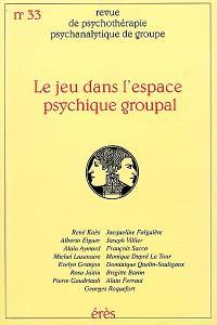 Revue de psychothérapie psychanalytique de groupe. n° 33, Le jeu dans l'espace psychique groupal