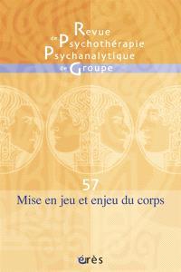 Revue de psychothérapie psychanalytique de groupe. n° 57, Mise en jeu et enjeu du corps