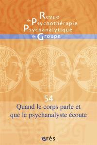 Revue de psychothérapie psychanalytique de groupe. n° 54, Quand le corps parle et que la psychanalyse écoute