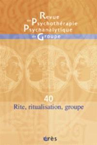 Revue de psychothérapie psychanalytique de groupe. n° 40, Rite, ritualisation, groupe