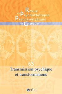 Revue de psychothérapie psychanalytique de groupe. n° 65, Transmission psychique et transformations
