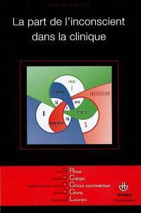 Revue des collèges de clinique psychanalytique du champ lacanien. n° 8, La part de l'inconscient dans la clinique