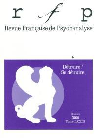 Revue française de psychanalyse. n° 4 (2009), Détruire-se détruire
