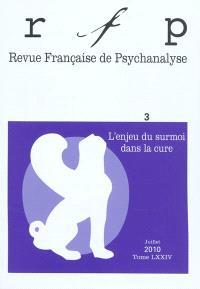 Revue française de psychanalyse. n° 3 (2010), L'enjeu du surmoi dans la cure