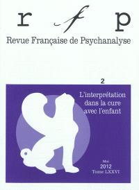 Revue française de psychanalyse. n° 2 (2012), L'interprétation dans la cure avec l'enfant