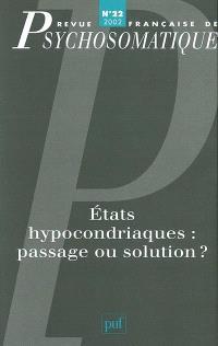 Revue française de psychosomatique. n° 22, Etats hypocondriaques : passage ou solution ?