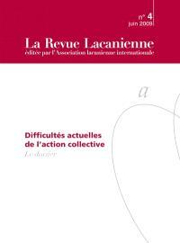 Revue lacanienne (La). n° 4, Difficultés actuelles de l'action collective