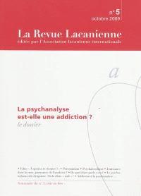 Revue lacanienne (La). n° 5, La psychanalyse est-elle une addiction ?