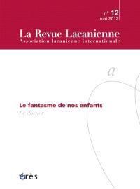 Revue lacanienne (La). n° 12, Le fantasme de nos enfants