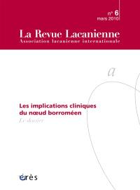 Revue lacanienne (La). n° 6, Les implications cliniques du noeud borroméen