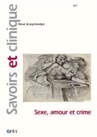 Savoirs et clinique. n° 9, Sexe, amour et crime