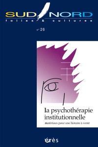 Sud-Nord. n° 26, La psychothérapie institutionnelle : matériaux pour une histoire à venir
