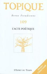 Topique. n° 109, L'acte poétique