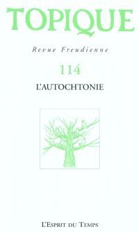 Topique. n° 114, L'autochtonie
