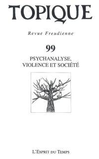 Topique. n° 99, Psychanalyse, violence et société