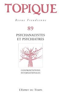 Topique. n° 89, Psychanalystes et psychiatres : confrontations internationales