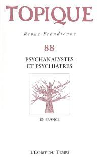 Topique. n° 88, Psychanalystes et psychiatres en France