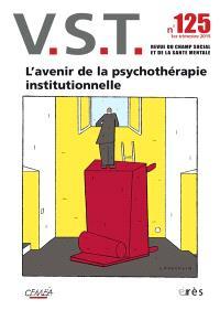 VST. n° 125, L'avenir de la psychothérapie institutionnelle