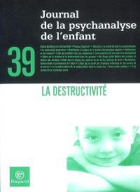 Journal de la psychanalyse de l'enfant. n° 39, La destructivité