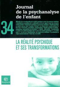 Journal de la psychanalyse de l'enfant. n° 34, La réalité psychique et ses transformations