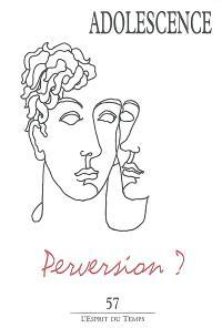 Adolescence. n° 57, Perversion ?