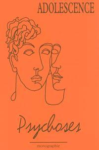 Adolescence, Psychoses : monographie 2002
