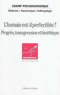 Champ psychosomatique. n° 55, L'humain est-il perfectible ? : progrès, transgression et bioéthique