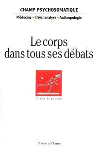 Champ psychosomatique. n° 42, Le corps dans tous ses débats : journée scientifique du samedi 28 mai 2005