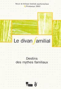 Divan familial (Le). n° 4, Destins des mythes familiaux