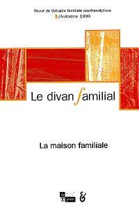 Divan familial (Le). n° 3, La maison familiale
