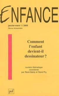 Enfance. n° 1 (2005), comment l'enfant devient-il dessinateur ?