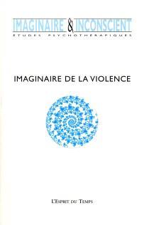 Imaginaire et inconscient. n° 4, Imaginaire de la violence
