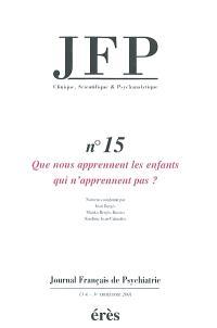 JFP Journal français de psychiatrie. n° 15, Que nous apprennent les enfants qui n'apprennent pas ?