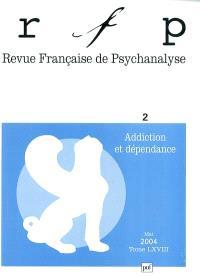 Revue française de psychanalyse. n° 2 (2004), Addiction et dépendance