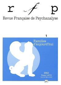 Revue française de psychanalyse. n° 1 (2002), Familles d'aujourd'hui