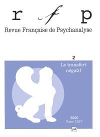 Revue française de psychanalyse. n° 2, Le transfert négatif