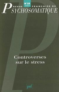 Revue française de psychosomatique. n° 28, Controverses sur le stress