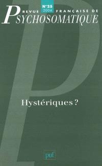 Revue française de psychosomatique. n° 25, Hystériques ?